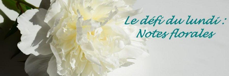 Le défi du lundi: notes florales